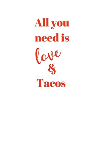 All you need is love & Tacos: Food Humor Notebook/Journal/Diary (6 x 9) 120 Lined pages