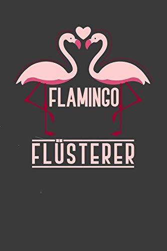 Flamingo Flüsterer: Liniertes DinA 5 Notizbuch für Flamingo-Fans Flamingoliebhaber und Vogel-liebende Notizheft