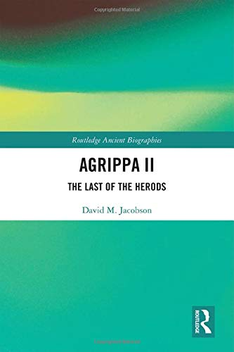 Agrippa II: The Last of the Herods (Routledge Ancient Biographies)