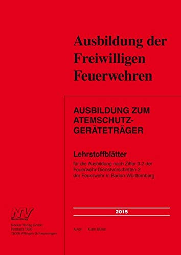 Ausbildung zum Atemschutzgeräteträger: Lehrstoffblätter für die Ausbildung nach Ziffer 3.2 der Feuerwehr-Dienstvorschriften 2 der Feuerwehr in Baden-Württemberg