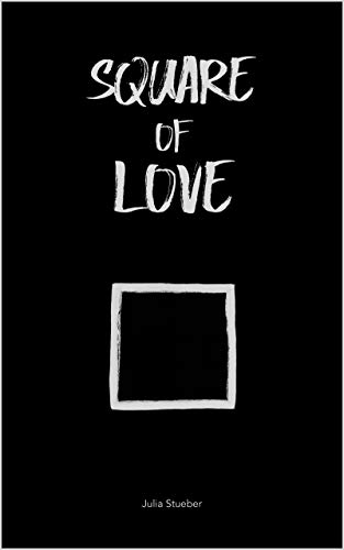 Square of Love: Poems About Lost and Found Love (Geometry of Life Book 1)
