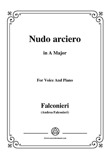 Falconieri-Nudo arciero,in A Major,for Voice and Piano (Italian Edition)