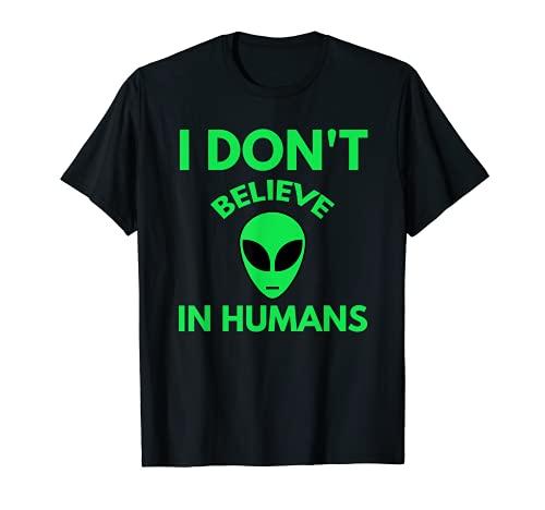 I Don't Believe In Humans Funny Alien T-shirt Sci-fi Tee