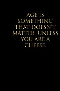 Age is something that doesn't matter unless you are a cheese: Blank lined Notebook/Perfect Journal Gift ,College Ruled Wit...