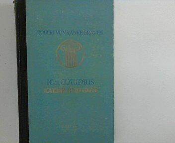 Ich, Claudius, Kaiser und Gott. Robert von Graves Ranke. [Dt. Ausg. unter Mitarb. d. Verf. v. Hans Rothe]