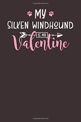 My Silken Windhound is My Valentine: 6x9 Cute Silken Windhound Notebook Journal Paper Book for Dog Mom and Dog Dad