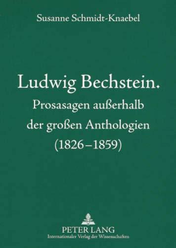 Ludwig Bechstein. Prosasagen außerhalb der großen Anthologien (1826-1859)