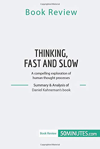 THINKING, FAST AND SLOW: A compelling exploration of human thought processes (Book Review)