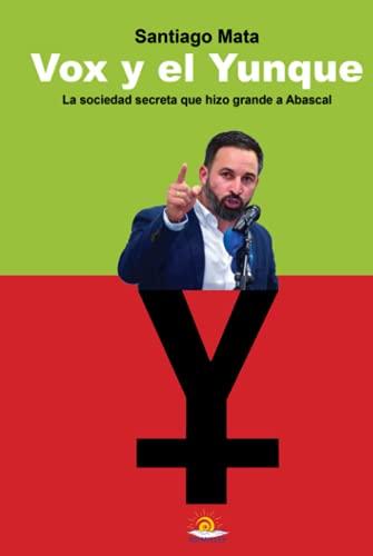 Vox y el Yunque: La sociedad secreta que hizo grande a Santiago Abascal