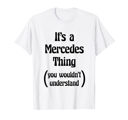 It's a Mercedes Thing You Wouldn't Understand Tshirt   Gift