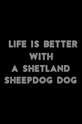 Stone and Minerals Journal - Life Is Better With A Shetland Sheepdog Dog Lover Meme: A Shetland Sheepdog Dog, A journal to log a