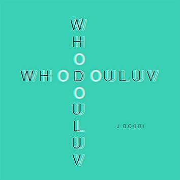 Whodouluv