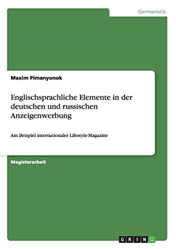 Englischsprachliche Elemente in der deutschen und russischen Anzeigenwerbung: Am Beispiel internationaler Lifestyle-Magazine