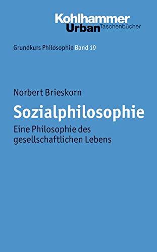 Grundkurs Philosophie: Sozialphilosophie: Eine Philosophie des gesellschaftlichen Lebens