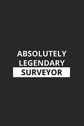 Absolutely Legendary Surveyor: Surveyor Gifts | Surveyor Journal | Surveyor Book