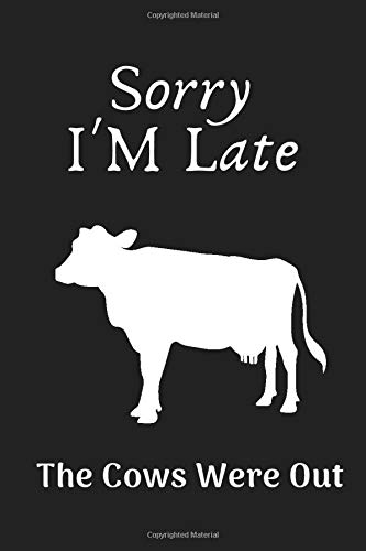 Sorry I'M Late The Cows Were Out: Cute Cow Gifts For Lovers , Men & Women, Cow Notebook / Journal Gift, 120 Pages , 6X9, Soft Cover, Matte Finish