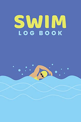 Swim Log Book: Swim Faster By Tracking Your Timing of All Swim Drills & Swimming Training ; Essential Logbook For Swim Coach Who Desires to have a ... for Anyone Who Loves Swim Exercise Workout