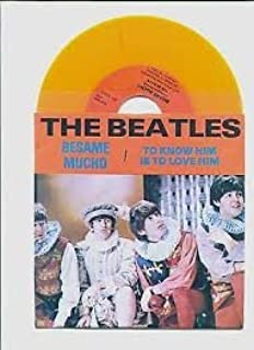 The Beatles Besame Mucho & To Know Him Is To Love Him