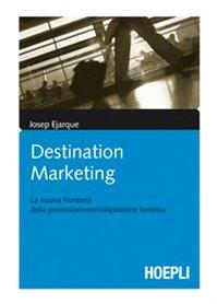 Destination marketing. La nuova frontiera della procommercializzazione turistica