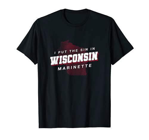 Sin in Wisconsin Marinette Hometown WI Home State Dad Jokes T-Shirt