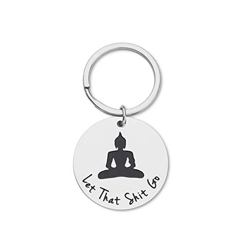 Inspirational Gift Keychain for Him Her Teenager Boys Girls Son Daughter from Mom Dad- Budha Yoga Quote Relax Sign-Best Friend Gifts for Men Women Funny Relax Sign-Let That Go