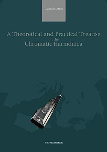 A Theoretical and Practical Treatise on the Chromatic Harmonica: NEW TRANSLATION