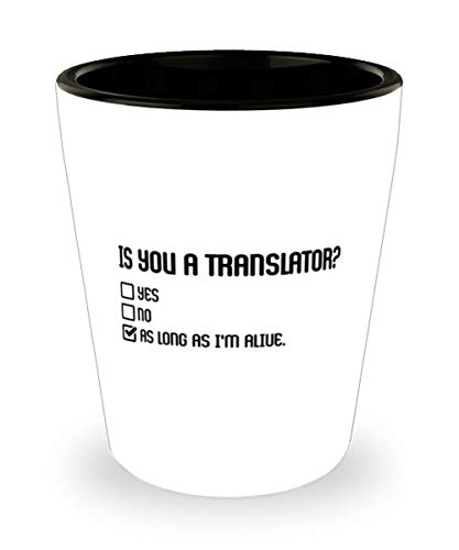 Translator Shot Glass - Is you a Translator - Best Ideas for Friends, Coworker, Celebrate a Job Promotion