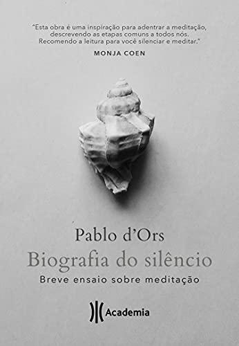Biografia do Silêncio: Breve ensaio sobre meditação