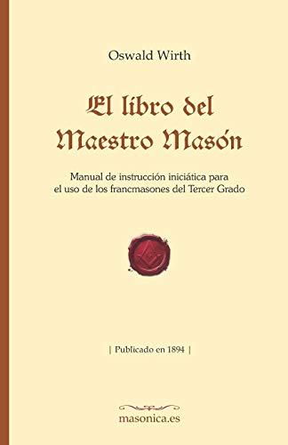 El libro del Maestro Masón: Manual de instrucción iniciática para  el uso de los francmasones del Tercer Grado (FONDO HISTÓRICO DE LA MASONERÍA)