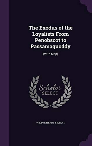 The Exodus of the Loyalists From Penobscot to Passamaquoddy: (With Map)