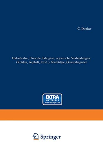 Haloidsalze, Fluoride, organische Verbindungen (Kohlen, Asphalt, Erdöl), Nachträge, Generalregister: (Schlußband)
