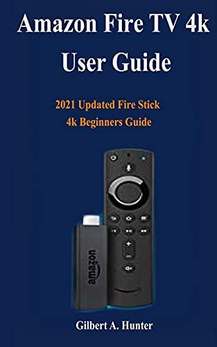 Amazon Fire TV Stick User Guide: 2021 Updated Fire Stick 4k Beginners Guide