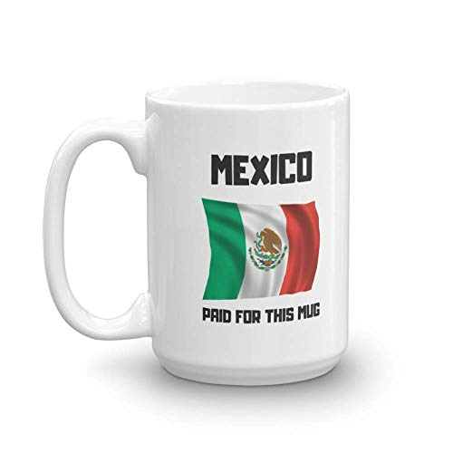 Mexico Paid For This Mug Funny President Donald Trump Joke Coffee & Tea Gift Mug Cup (15oz)