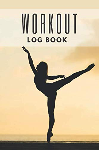 Workout Log Book: Daily Training Exercise Fitness And Nutrition Record Journal