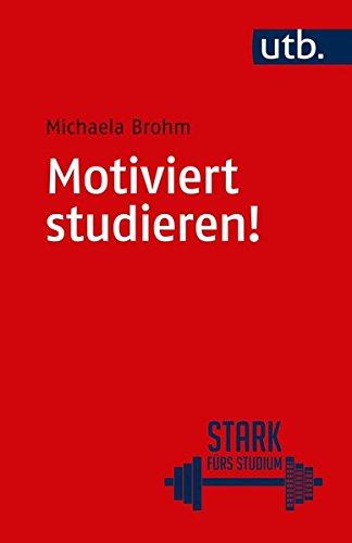 Motiviert studieren! (Stark fürs Studium, Band 4404)