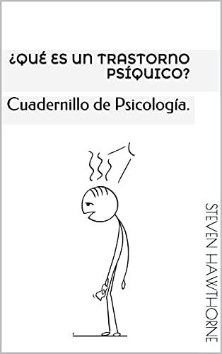 ¿Qué es un trastorno psíquico?: Cuadernillo de Psicología. (TRASTORNOS MENTALES. PSICOLOGÍA.) (Spanish Edition)