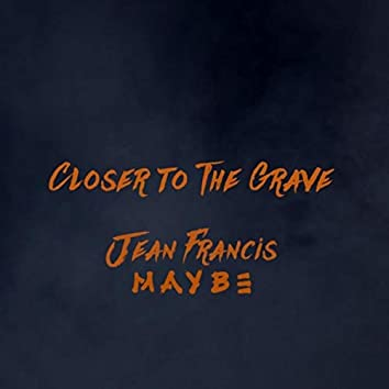 Closer to the Grave