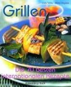 Grillen: Die 70 besten internationalen Rezepte für Genießer