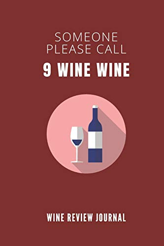 Someone Please Call 9 Wine Wine - Wine Review Journal: Logbook With 120 Wine Tasting Sheets For Wine Pairing And Culinary Critics / Wine Record Keeping Templates / Notebook / Tracker / Organizer