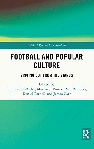 Football and Popular Culture: Singing Out from the Stands (Critical Research in Football)