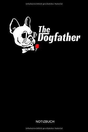 The Dogfather - Notizbuch: Lustiges Französische Bulldogge Notizbuch. Französische Bulldogge Zubehör & Französische Bulldogge Geschenk Idee und ... Bulldogge Liebhaber. (German Edition)