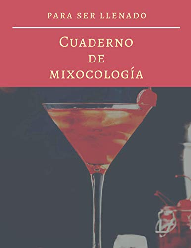 Cuaderno de mixocología: Crea tus propios cócteles, una idea original de regalo que hará que tu creatividad funcione