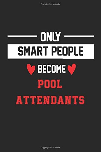 Only Smart People Become Pool Attendant Notebook - Funny Pool Attendant Journal Gift: Future Pool Attendant Student Lined Notebook / Journal Gift, 120 Pages, 6x9, Soft Cover, Matte Finish