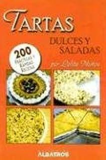 Tartas dulces y saladas/ Sweet and Salty Cakes: 200 Practicas y rapidas recetas