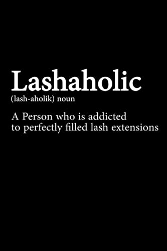Lashaholic A Person Who Is Addicted To Perfectly Filled Lash Extensions: Eyelash Artist Lashaholic Definition Makeup Lash Lady Great Idea With Funny ... Coworkers (120 Pages, Lined Blank 6