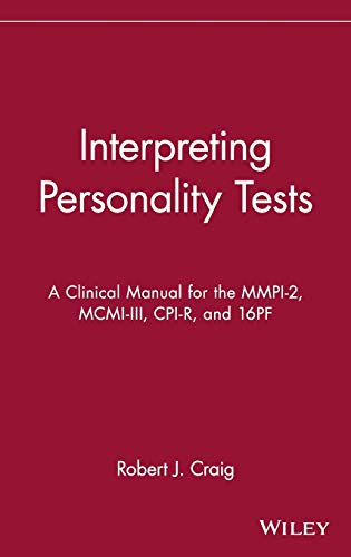 Interpreting Personality Tests: A Clinical Manual for the MMPI–2, MCMI–III, CPI–R, and 16PF