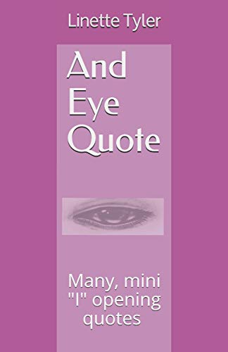 "And Eye Quote: Many, mini ""I"" opening quotes about life challenges and lessons."
