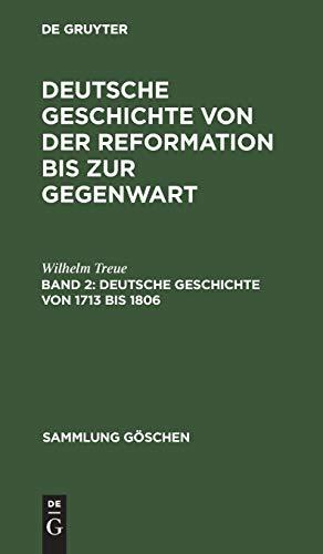 Deutsche Geschichte von 1713 bis 1806: Von der Schaffung des europäischen Gleichgewichts bis zu Napoleons Herrschaft (Sammlung Göschen, 39, Band 39)