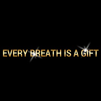 Every Breath Is a Gift