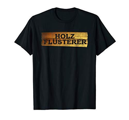 Holzflüsterer Wald Holzfäller Waldarbeiter Holz Forst Bäume T-Shirt